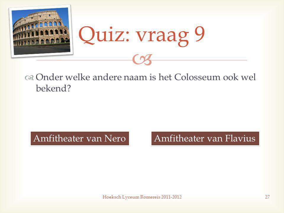   Onder welke andere naam is het Colosseum ook wel bekend.