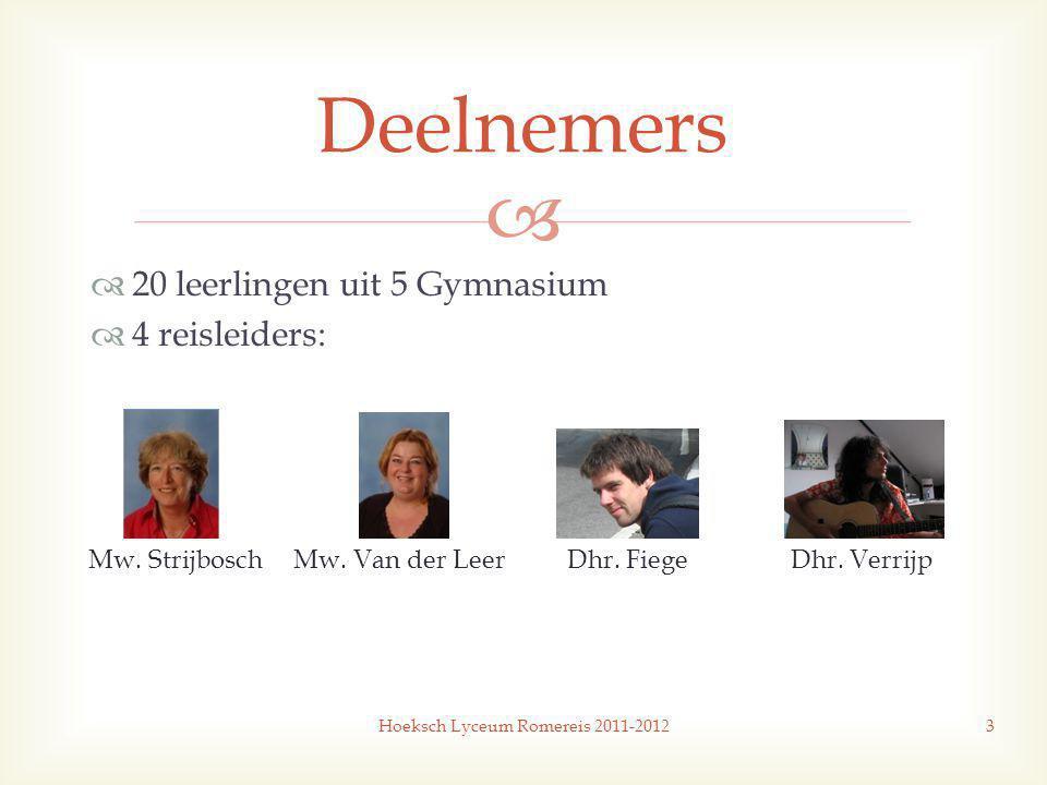   20 leerlingen uit 5 Gymnasium  4 reisleiders: Hoeksch Lyceum Romereis 2011-20123 Deelnemers Mw.