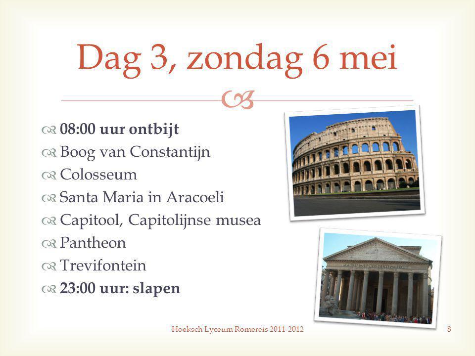   08:00 uur ontbijt  Boog van Constantijn  Colosseum  Santa Maria in Aracoeli  Capitool, Capitolijnse musea  Pantheon  Trevifontein  23:00 uur: slapen Hoeksch Lyceum Romereis 2011-20128 Dag 3, zondag 6 mei