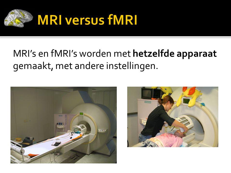 MRI's en fMRI's worden met hetzelfde apparaat gemaakt, met andere instellingen.