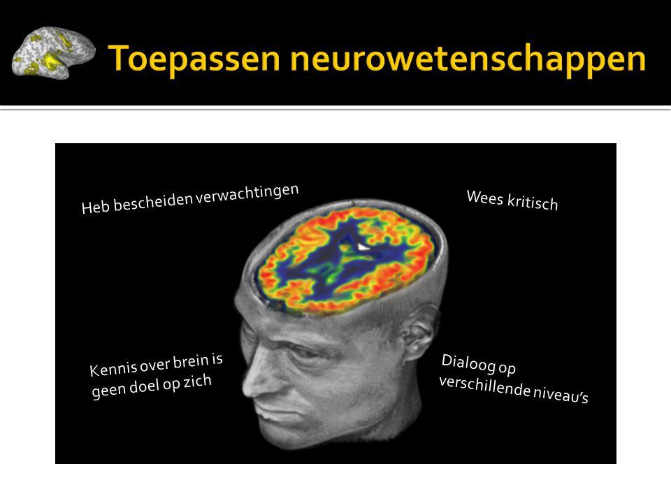 Heb bescheiden verwachtingen Kennis over brein is geen doel op zich Dialoog op verschillende niveau's Wees kritisch