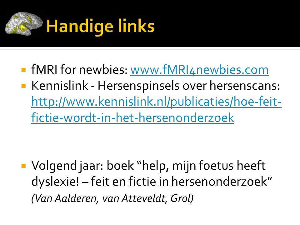  fMRI for newbies: www.fMRI4newbies.comwww.fMRI4newbies.com  Kennislink - Hersenspinsels over hersenscans: http://www.kennislink.nl/publicaties/hoe-feit- fictie-wordt-in-het-hersenonderzoek  Volgend jaar: boek help, mijn foetus heeft dyslexie.