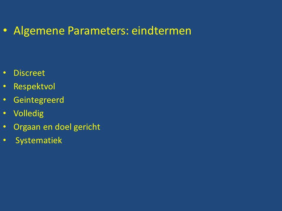 • Algemene Parameters: eindtermen • Discreet • Respektvol • Geintegreerd • Volledig • Orgaan en doel gericht • Systematiek