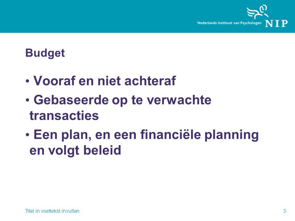 Budget • Vooraf en niet achteraf • Gebaseerde op te verwachte transacties • Een plan, en een financiële planning en volgt beleid Titel in voettekst invullen3