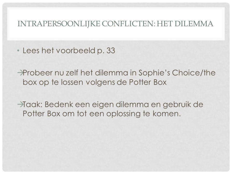 INTRAPERSOONLIJKE CONFLICTEN: HET DILEMMA • Lees het voorbeeld p. 33  Probeer nu zelf het dilemma in Sophie's Choice/the box op te lossen volgens de