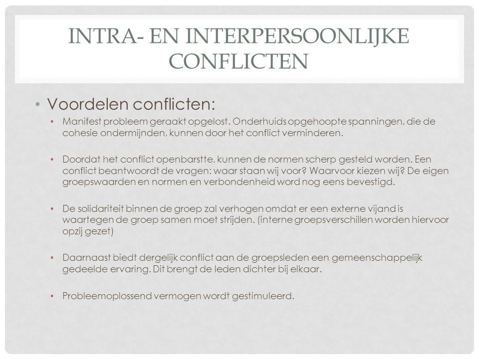 INTRA- EN INTERPERSOONLIJKE CONFLICTEN • Voordelen conflicten: • Manifest probleem geraakt opgelost. Onderhuids opgehoopte spanningen, die de cohesie