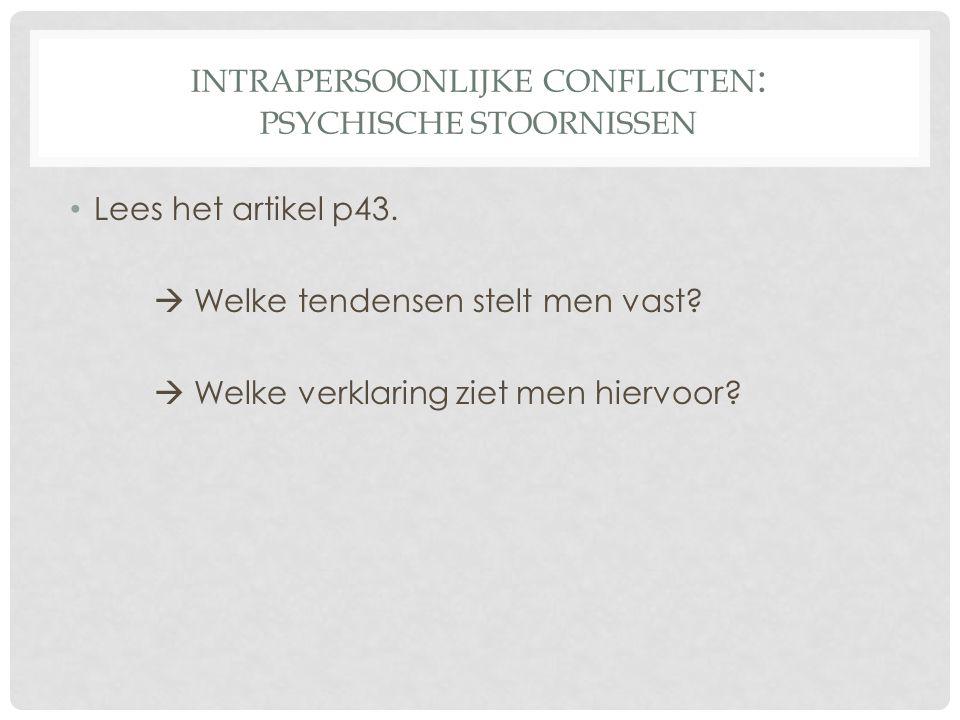 INTRAPERSOONLIJKE CONFLICTEN : PSYCHISCHE STOORNISSEN • Lees het artikel p43.  Welke tendensen stelt men vast?  Welke verklaring ziet men hiervoor?