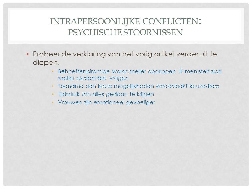 INTRAPERSOONLIJKE CONFLICTEN : PSYCHISCHE STOORNISSEN • Probeer de verklaring van het vorig artikel verder uit te diepen. • Behoeftenpiramide wordt sn