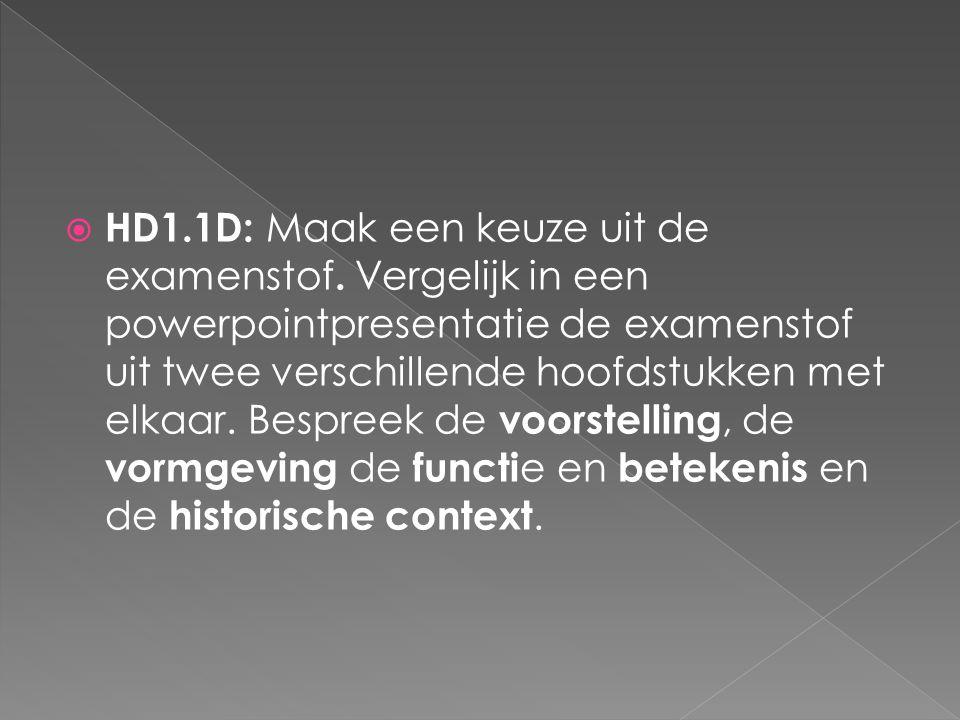  HD1.1D: Maak een keuze uit de examenstof. Vergelijk in een powerpointpresentatie de examenstof uit twee verschillende hoofdstukken met elkaar. Bespr