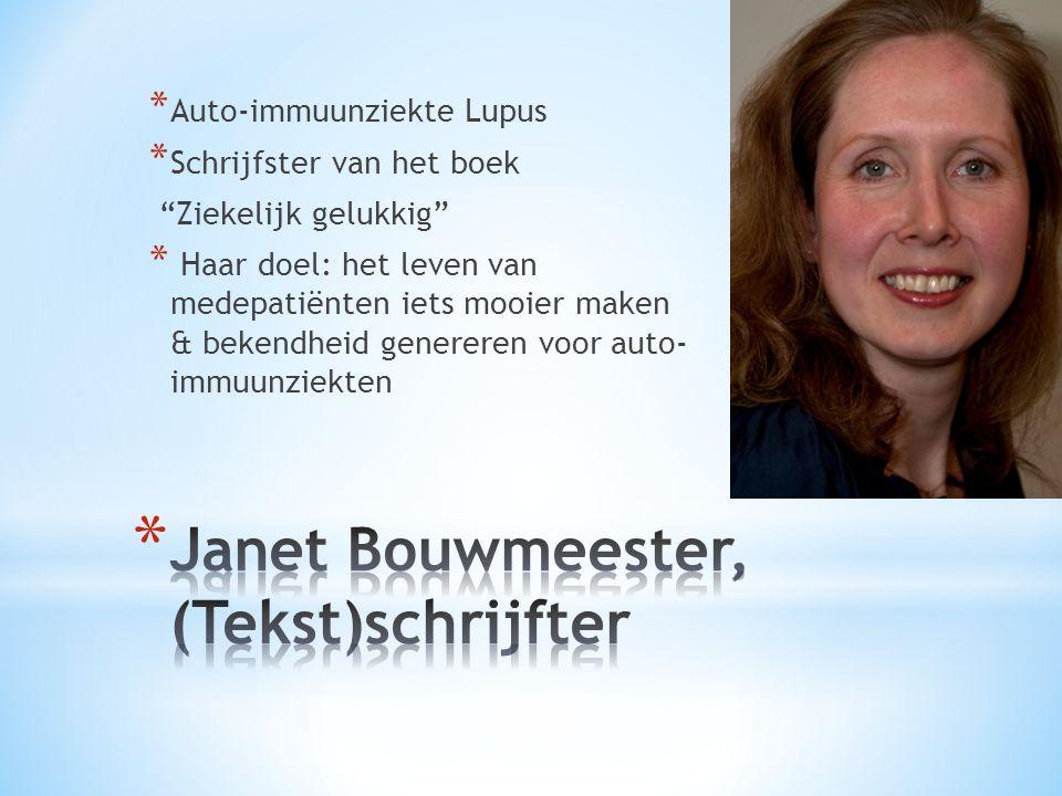 * Auto-immuunziekte Lupus * Schrijfster van het boek Ziekelijk gelukkig * Haar doel: het leven van medepatiënten iets mooier maken & bekendheid genereren voor auto- immuunziekten