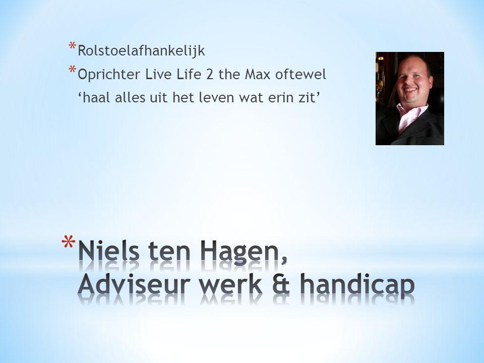 * Rolstoelafhankelijk * Oprichter Live Life 2 the Max oftewel 'haal alles uit het leven wat erin zit'
