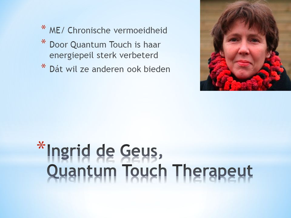 * ME/ Chronische vermoeidheid * Door Quantum Touch is haar energiepeil sterk verbeterd * Dát wil ze anderen ook bieden