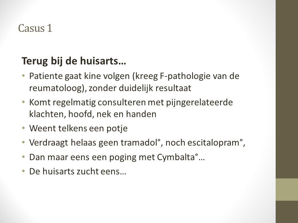 Casus 1 Terug bij de huisarts… • Patiente gaat kine volgen (kreeg F-pathologie van de reumatoloog), zonder duidelijk resultaat • Komt regelmatig consu