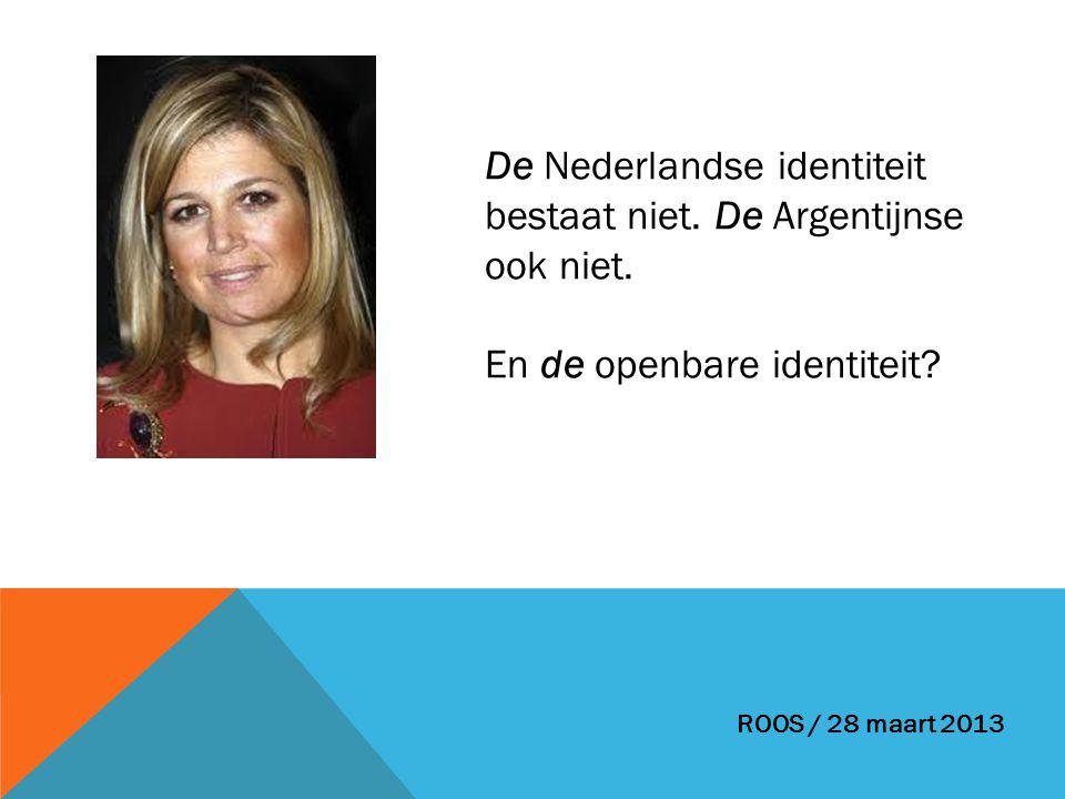 De Nederlandse identiteit bestaat niet. De Argentijnse ook niet. En de openbare identiteit? ROOS / 28 maart 2013