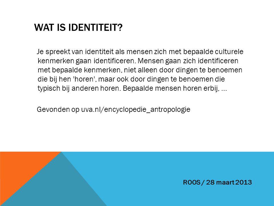 WAT IS IDENTITEIT? Je spreekt van identiteit als mensen zich met bepaalde culturele kenmerken gaan identificeren. Mensen gaan zich identificeren met b