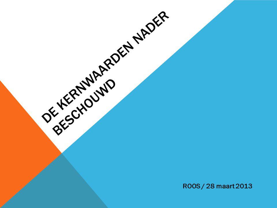 DE KERNWAARDEN NADER BESCHOUWD ROOS / 28 maart 2013