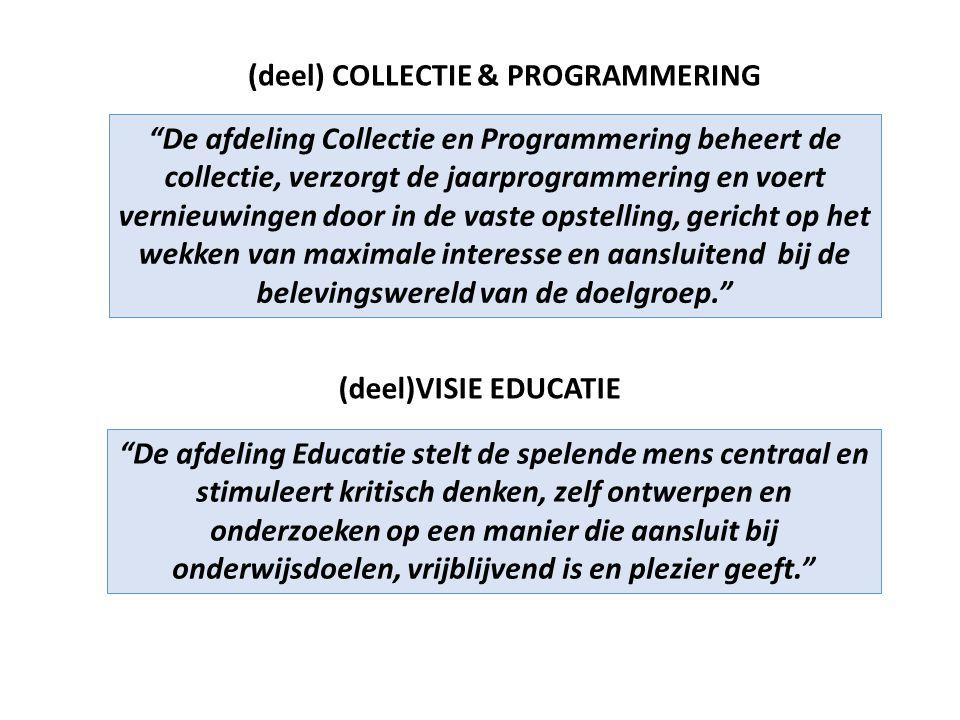 (deel)VISIE EDUCATIE De afdeling Educatie stelt de spelende mens centraal en stimuleert kritisch denken, zelf ontwerpen en onderzoeken op een manier die aansluit bij onderwijsdoelen, vrijblijvend is en plezier geeft. De afdeling Collectie en Programmering beheert de collectie, verzorgt de jaarprogrammering en voert vernieuwingen door in de vaste opstelling, gericht op het wekken van maximale interesse en aansluitend bij de belevingswereld van de doelgroep. (deel) COLLECTIE & PROGRAMMERING