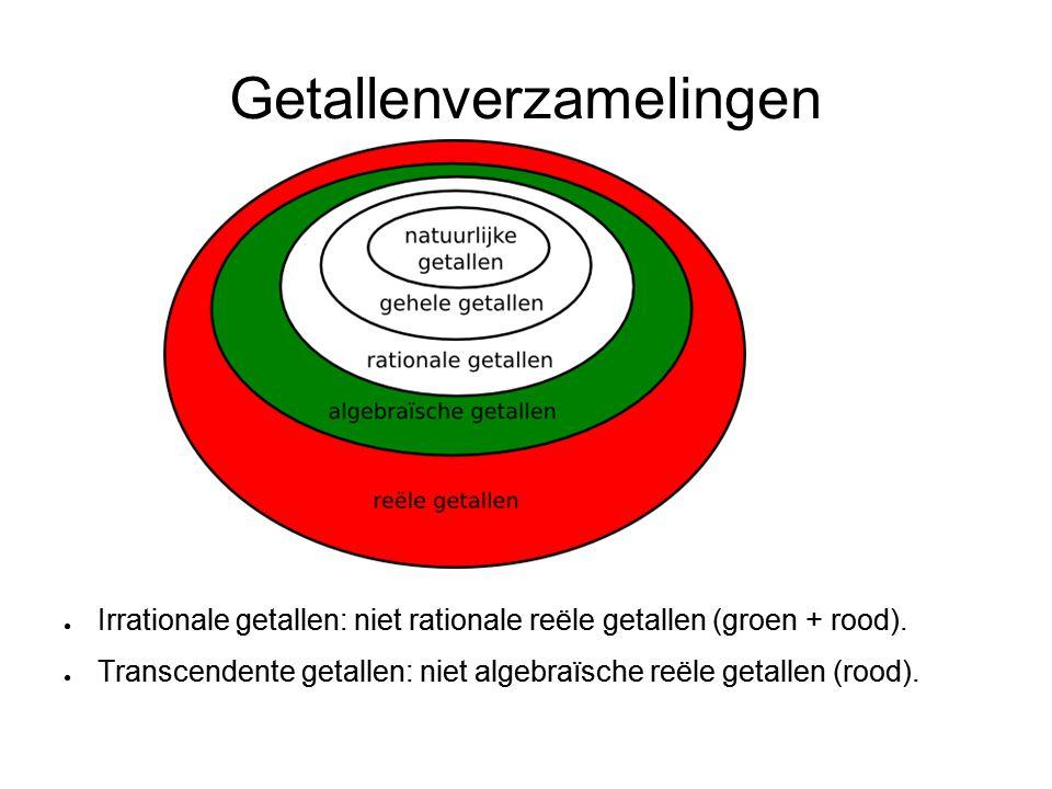 Getallenverzamelingen ● Irrationale getallen: niet rationale reële getallen (groen + rood). ● Transcendente getallen: niet algebraïsche reële getallen