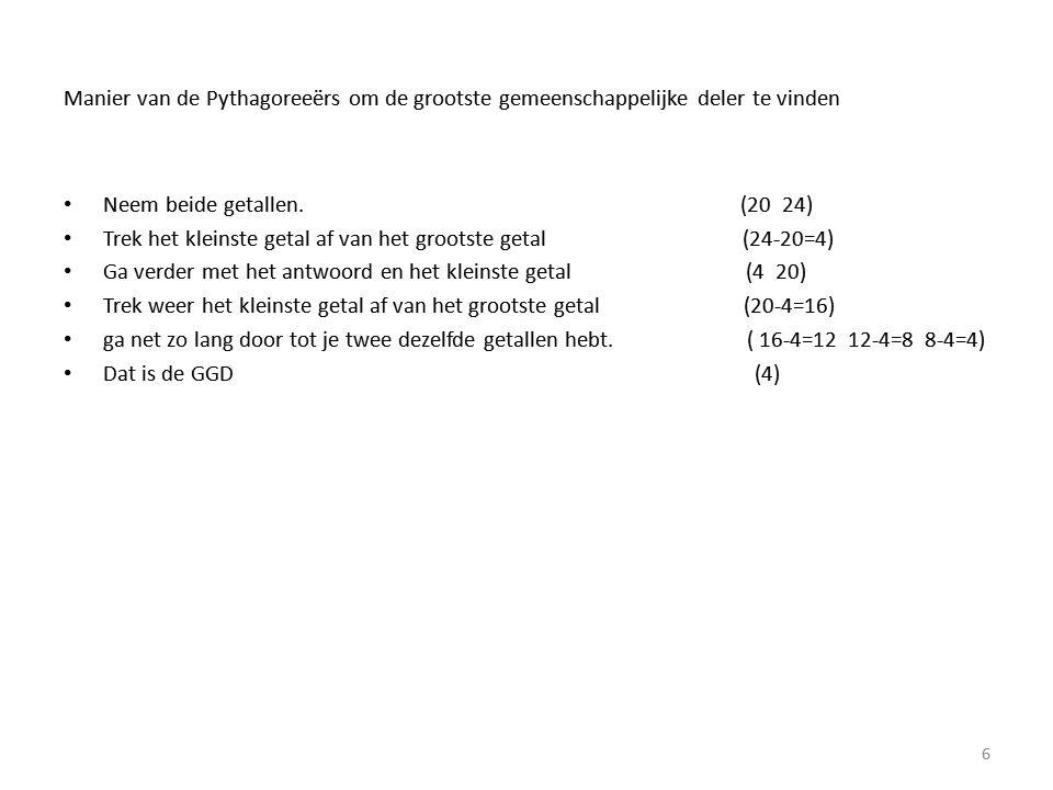 Manier van de Pythagoreeërs om de grootste gemeenschappelijke deler te vinden • Neem beide getallen. (20 24) • Trek het kleinste getal af van het groo
