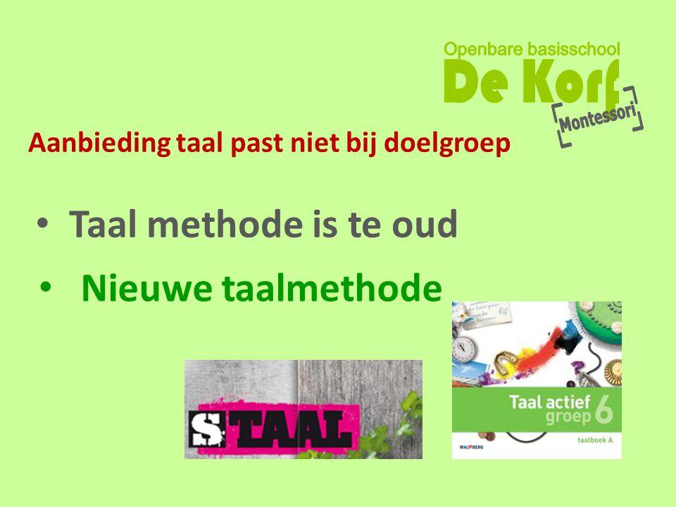 Aanbieding taal past niet bij doelgroep • Taal methode is te oud • Nieuwe taalmethode