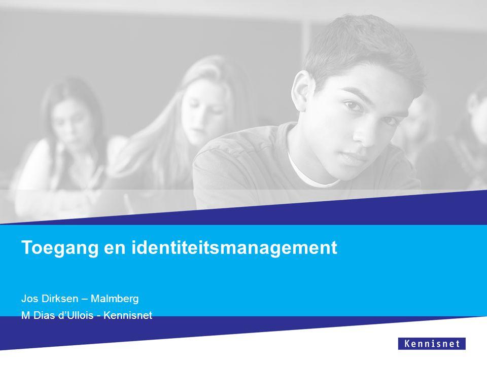 Toegang en identiteitsmanagement Jos Dirksen – Malmberg M Dias d'Ullois - Kennisnet