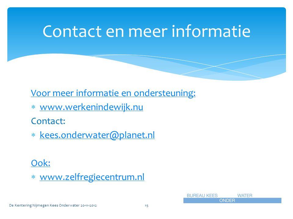 Voor meer informatie en ondersteuning:  www.werkenindewijk.nu www.werkenindewijk.nu Contact:  kees.onderwater@planet.nl kees.onderwater@planet.nl Oo