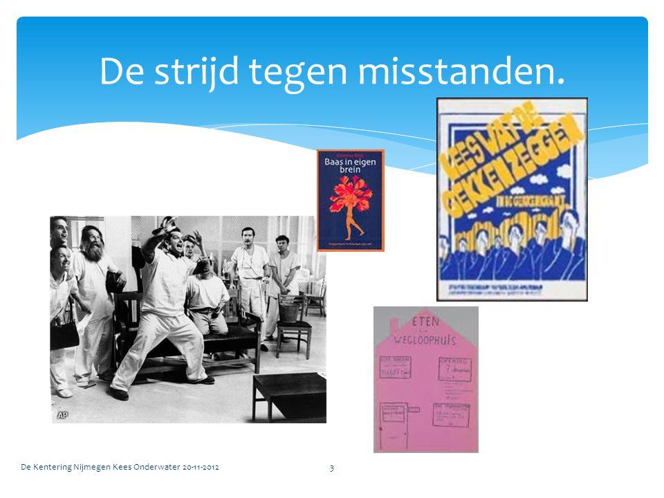 De strijd tegen misstanden. De Kentering Nijmegen Kees Onderwater 20-11-20123