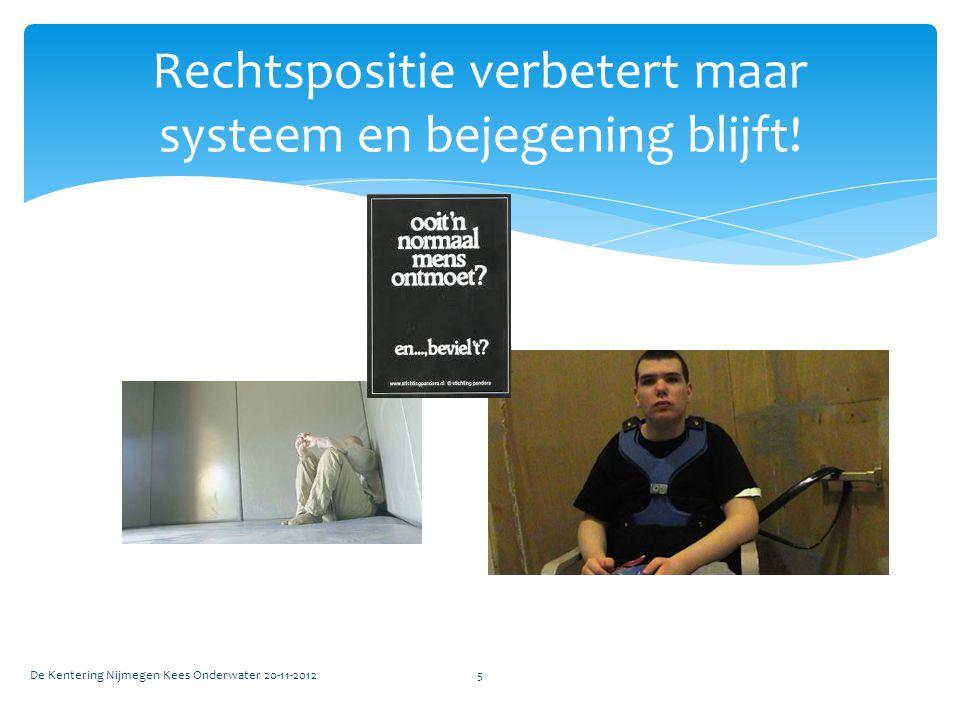 Rechtspositie verbetert maar systeem en bejegening blijft! De Kentering Nijmegen Kees Onderwater 20-11-20125