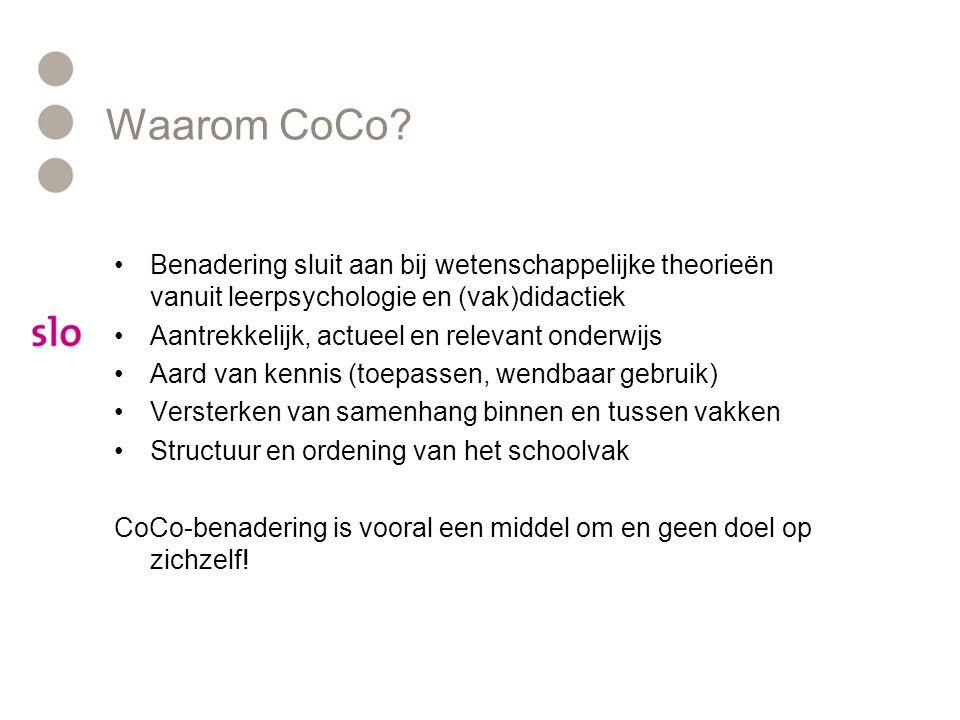 Waarom CoCo? •Benadering sluit aan bij wetenschappelijke theorieën vanuit leerpsychologie en (vak)didactiek •Aantrekkelijk, actueel en relevant onderw