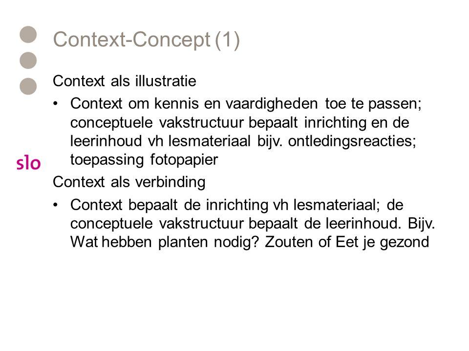 Context-Concept (1) Context als illustratie •Context om kennis en vaardigheden toe te passen; conceptuele vakstructuur bepaalt inrichting en de leerinhoud vh lesmateriaal bijv.