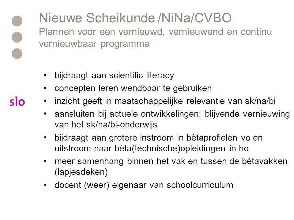 Nieuwe Scheikunde /NiNa/CVBO Plannen voor een vernieuwd, vernieuwend en continu vernieuwbaar programma •bijdraagt aan scientific literacy •concepten l