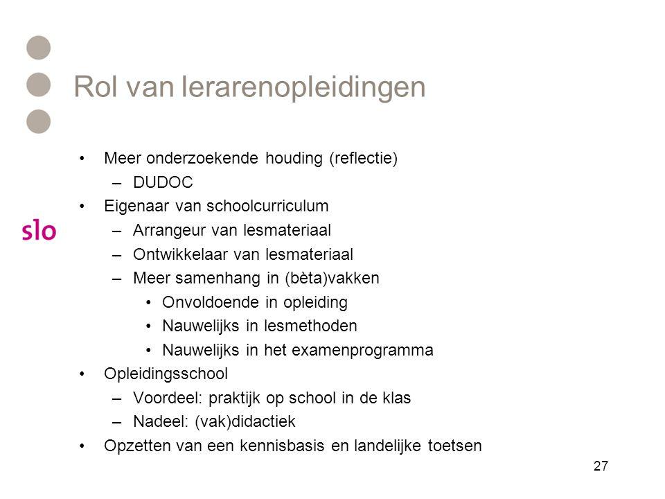 Rol van lerarenopleidingen •Meer onderzoekende houding (reflectie) –DUDOC •Eigenaar van schoolcurriculum –Arrangeur van lesmateriaal –Ontwikkelaar van