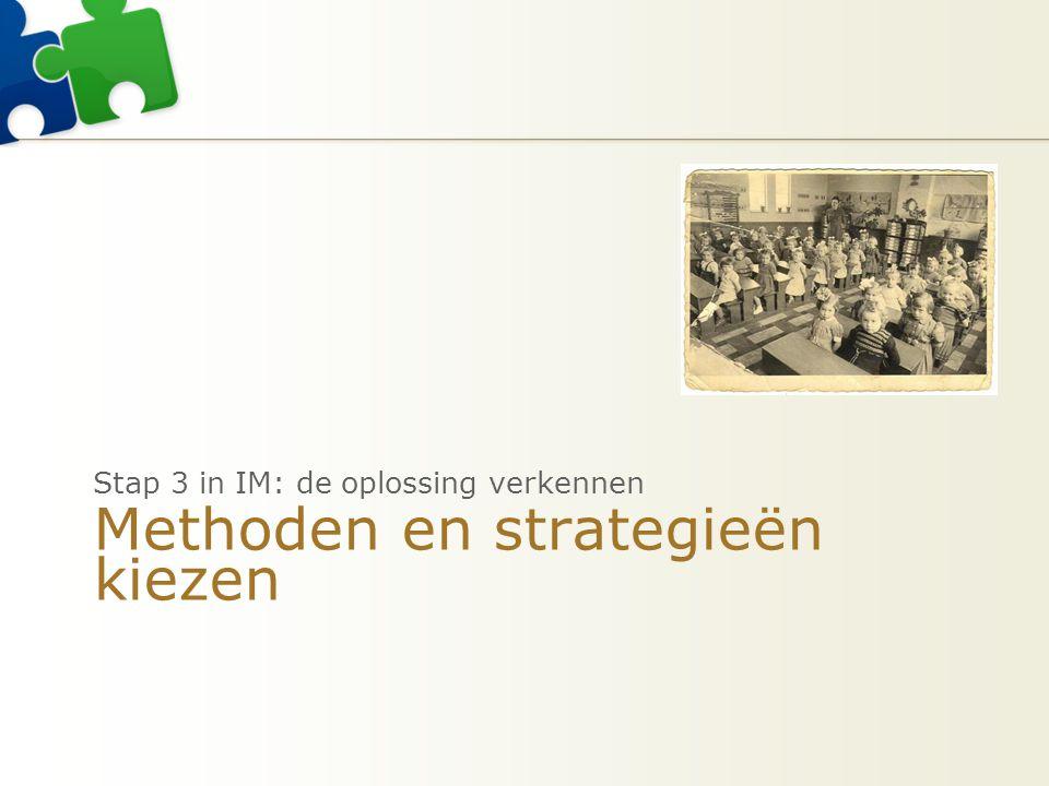 Methoden en strategieën kiezen Stap 3 in IM: de oplossing verkennen
