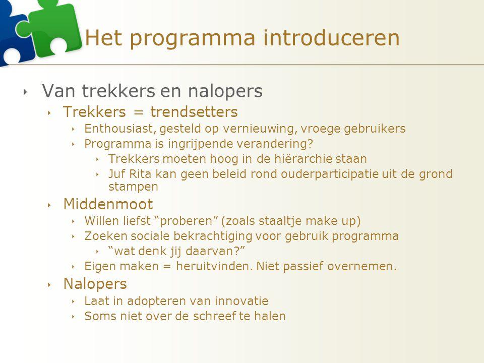 Het programma introduceren  Van trekkers en nalopers  Trekkers = trendsetters  Enthousiast, gesteld op vernieuwing, vroege gebruikers  Programma is ingrijpende verandering.