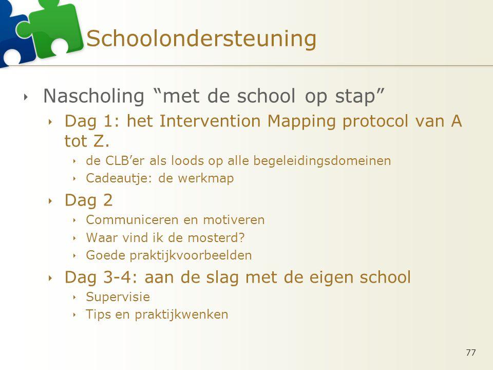 """Schoolondersteuning  Nascholing """"met de school op stap""""  Dag 1: het Intervention Mapping protocol van A tot Z.  de CLB'er als loods op alle begelei"""