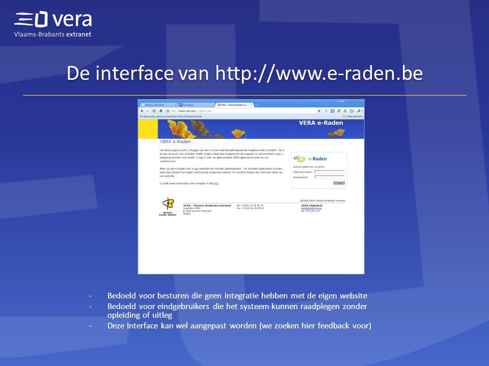De interface van http://www.e-raden.be -Bedoeld voor besturen die geen integratie hebben met de eigen website -Bedoeld voor eindgebruikers die het systeem kunnen raadplegen zonder opleiding of uitleg -Deze Interface kan wel aangepast worden (we zoeken hier feedback voor)