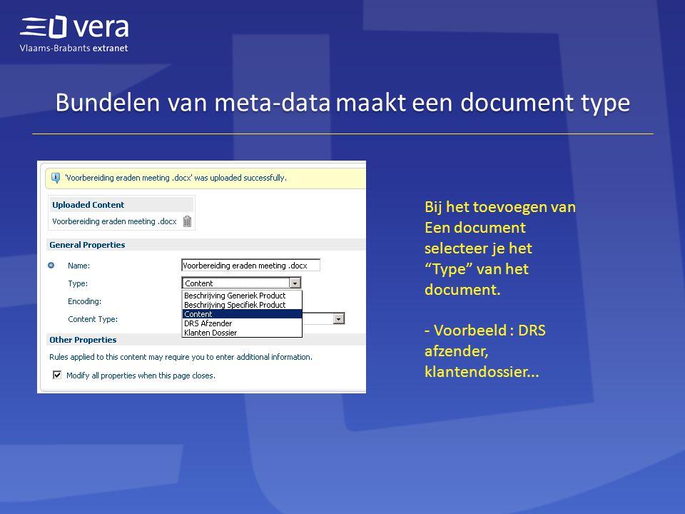 Bundelen van meta-data maakt een document type Bij het toevoegen van Een document selecteer je het Type van het document.