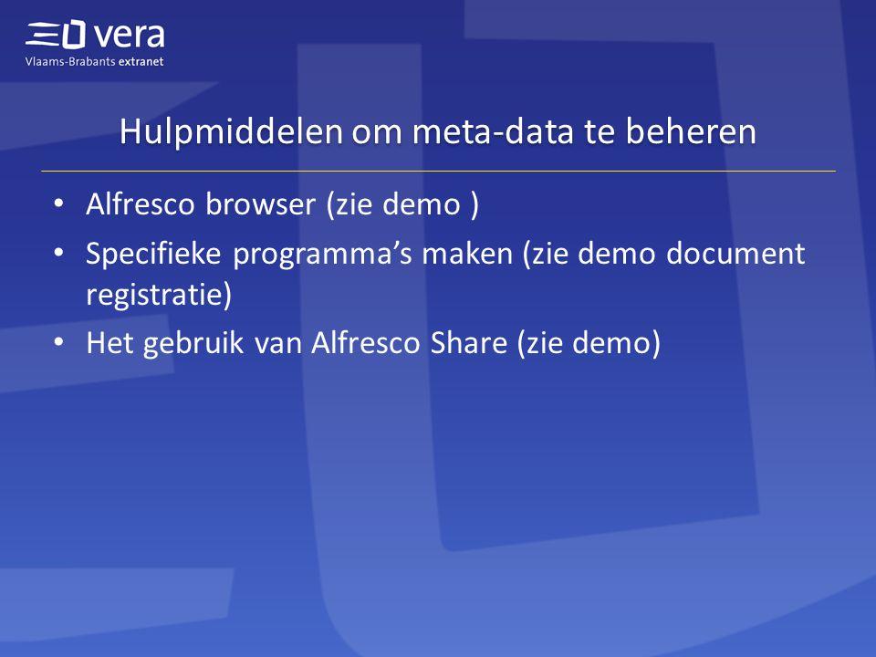 Hulpmiddelen om meta-data te beheren • Alfresco browser (zie demo ) • Specifieke programma's maken (zie demo document registratie) • Het gebruik van Alfresco Share (zie demo)
