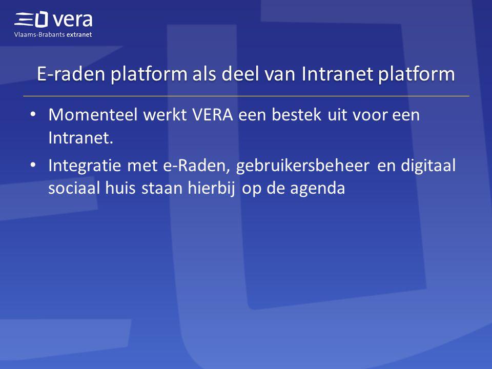 E-raden platform als deel van Intranet platform • Momenteel werkt VERA een bestek uit voor een Intranet.