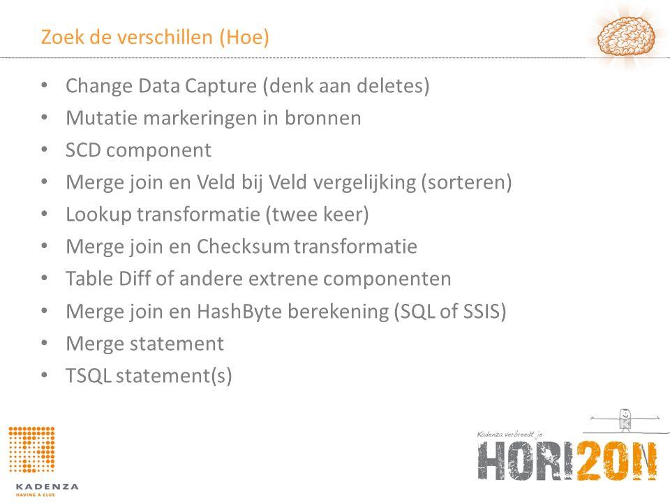 Zoek de verschillen (Hoe) • Change Data Capture (denk aan deletes) • Mutatie markeringen in bronnen • SCD component • Merge join en Veld bij Veld vergelijking (sorteren) • Lookup transformatie (twee keer) • Merge join en Checksum transformatie • Table Diff of andere extrene componenten • Merge join en HashByte berekening (SQL of SSIS) • Merge statement • TSQL statement(s)