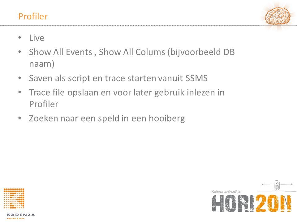 Profiler • Live • Show All Events, Show All Colums (bijvoorbeeld DB naam) • Saven als script en trace starten vanuit SSMS • Trace file opslaan en voor