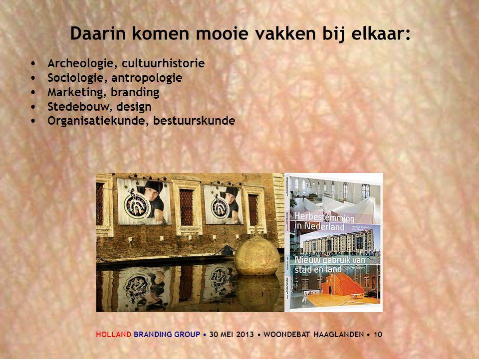 HOLLAND BRANDING GROUP • 30 MEI 2013 • WOONDEBAT HAAGLANDEN • 10 Daarin komen mooie vakken bij elkaar: • Archeologie, cultuurhistorie • Sociologie, an