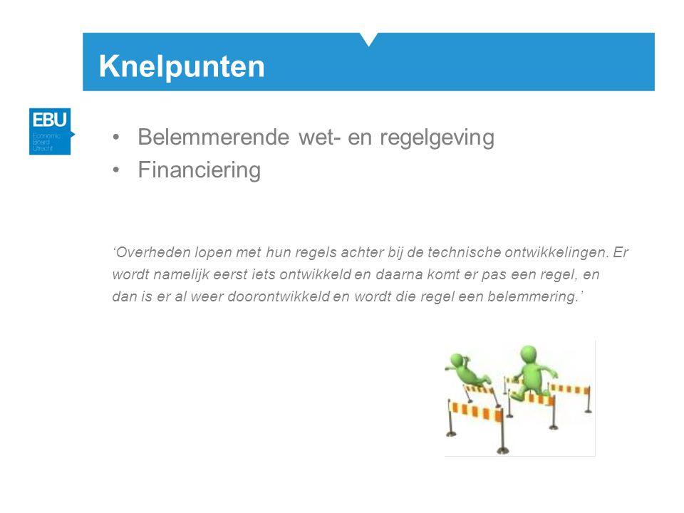 Knelpunten •Belemmerende wet- en regelgeving •Financiering 'Overheden lopen met hun regels achter bij de technische ontwikkelingen.