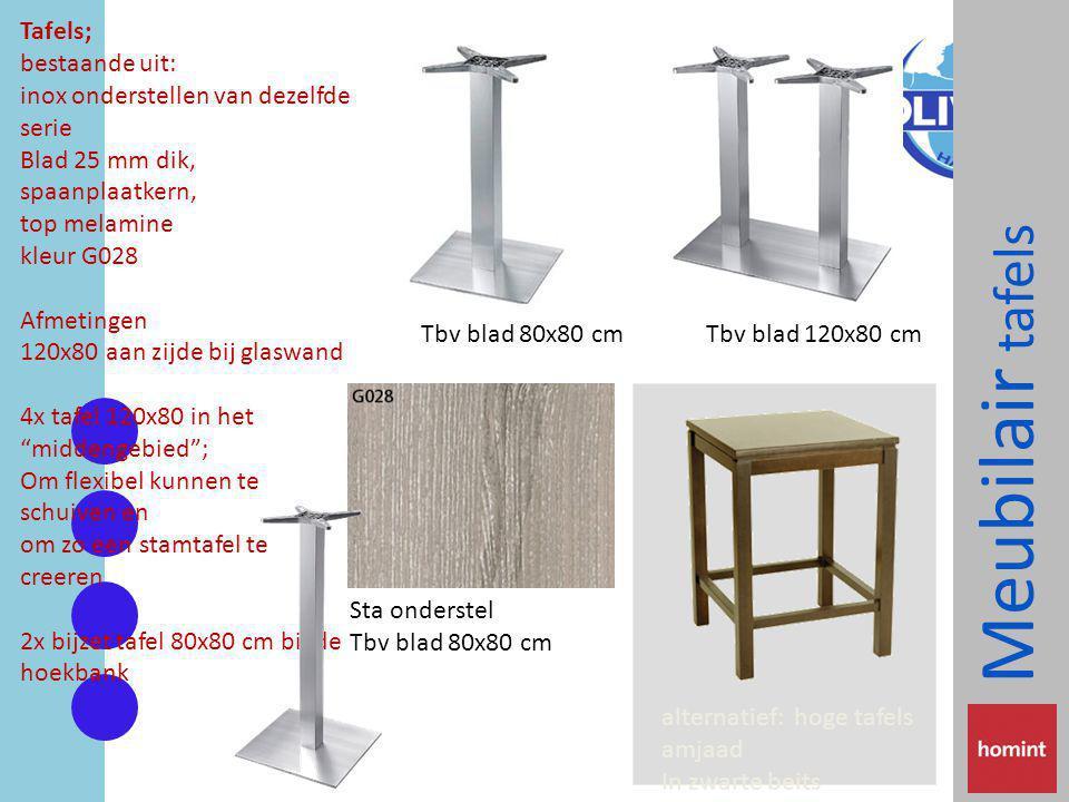 Meubilair tafels Tafels; bestaande uit: inox onderstellen van dezelfde serie Blad 25 mm dik, spaanplaatkern, top melamine kleur G028 Afmetingen 120x80 aan zijde bij glaswand 4x tafel 120x80 in het middengebied ; Om flexibel kunnen te schuiven en om zo een stamtafel te creeren 2x bijzet tafel 80x80 cm bij de hoekbank alternatief: hoge tafels amjaad In zwarte beits Tbv blad 80x80 cmTbv blad 120x80 cm Sta onderstel Tbv blad 80x80 cm