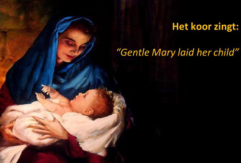 """Het koor zingt: """"Gentle Mary laid her child"""""""