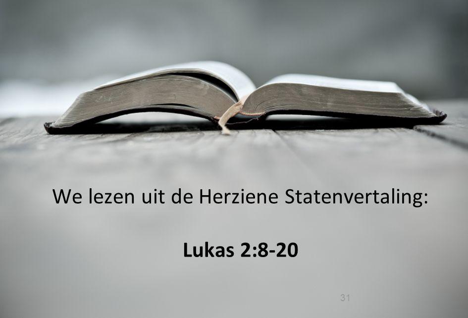 31 We lezen uit de Herziene Statenvertaling: Lukas 2:8-20