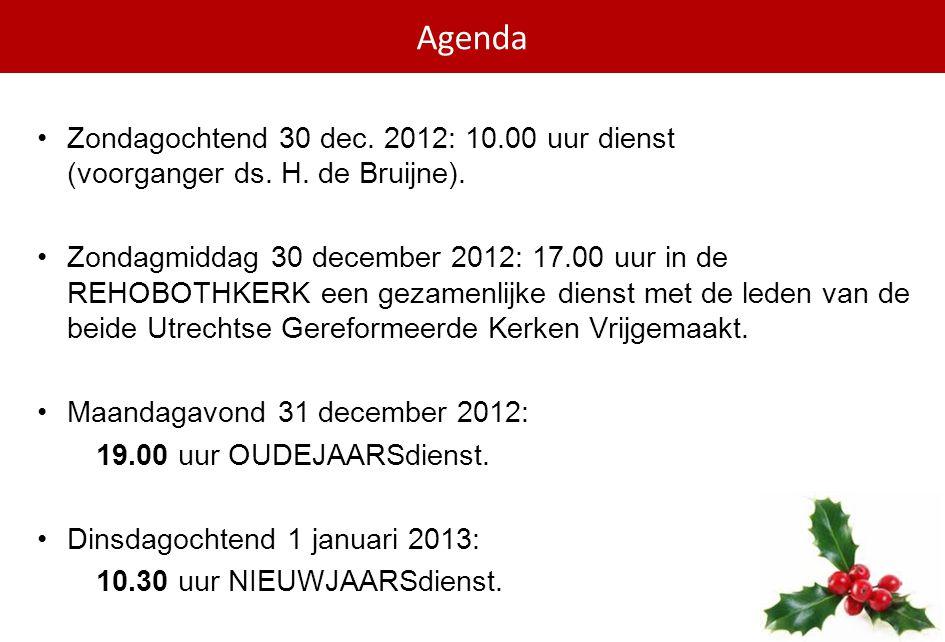 •Zondagochtend 30 dec. 2012: 10.00 uur dienst (voorganger ds. H. de Bruijne). •Zondagmiddag 30 december 2012: 17.00 uur in de REHOBOTHKERK een gezamen