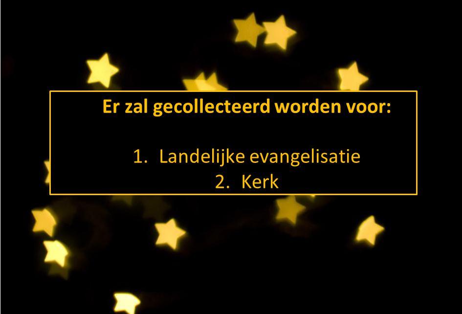 Er zal gecollecteerd worden voor: 1. Landelijke evangelisatie 2. Kerk