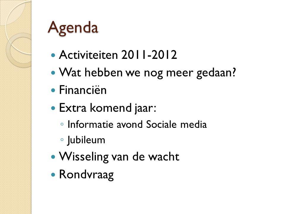 Agenda  Activiteiten 2011-2012  Wat hebben we nog meer gedaan?  Financiën  Extra komend jaar: ◦ Informatie avond Sociale media ◦ Jubileum  Wissel