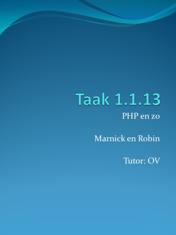 PHP en zo Marnick en Robin Tutor: OV